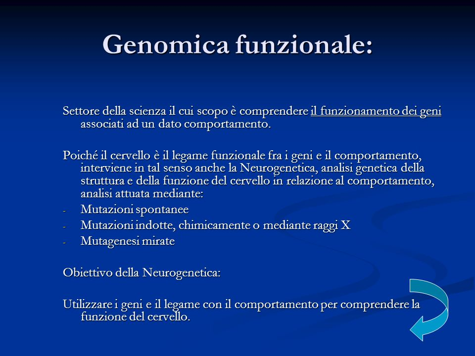 Genomica funzionale:Settore della scienza il cui scopo è comprendere il funzionamento dei geni associati ad un dato comportamento.