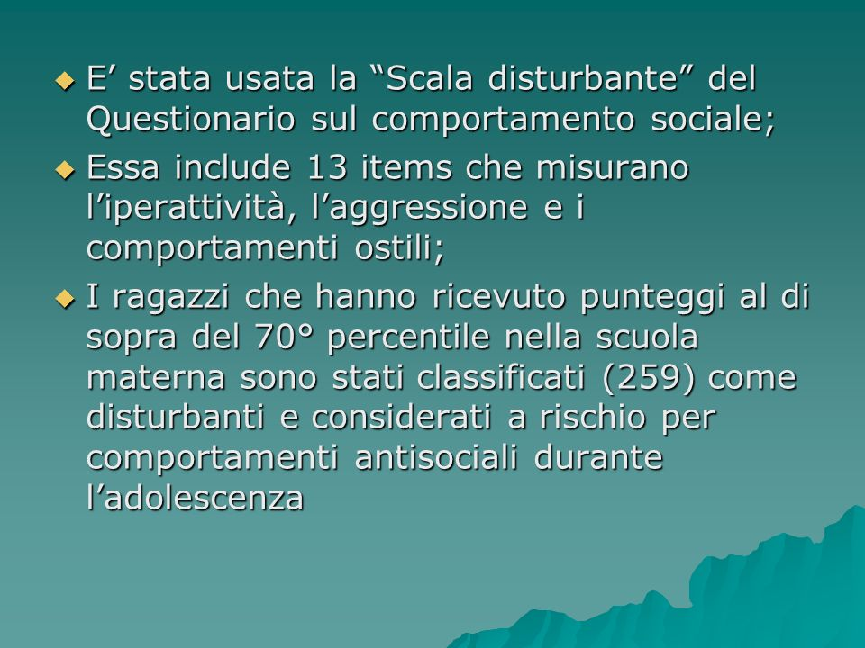 E' stata usata la Scala disturbante del Questionario sul comportamento sociale;