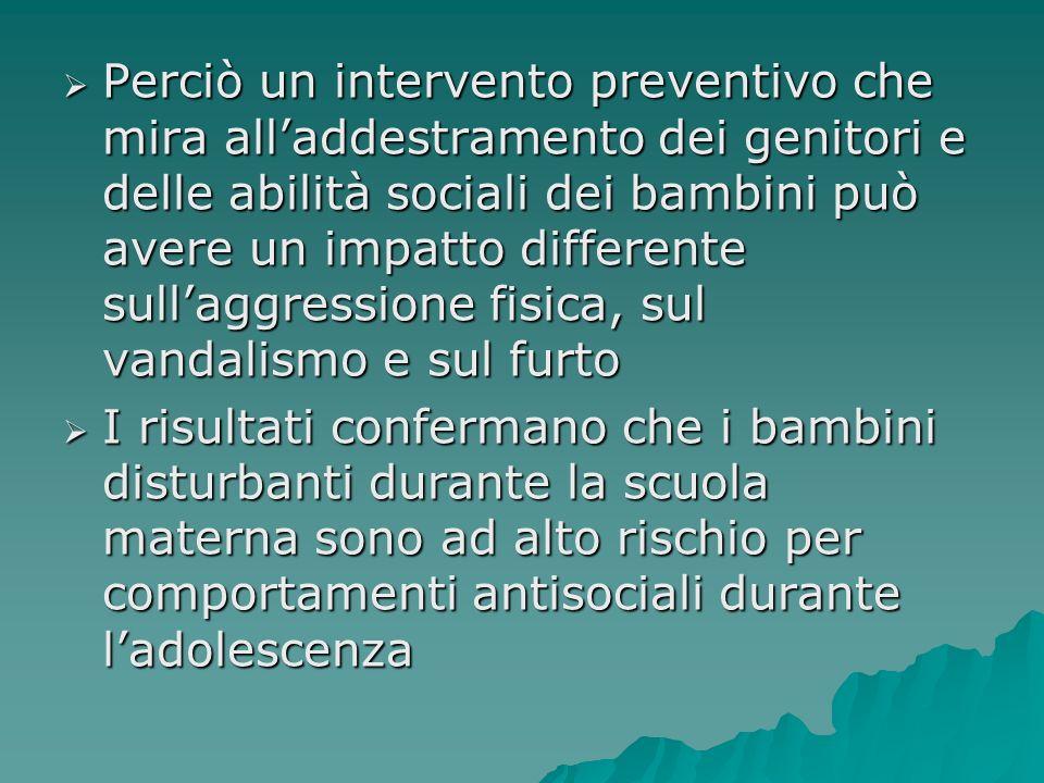 Perciò un intervento preventivo che mira all'addestramento dei genitori e delle abilità sociali dei bambini può avere un impatto differente sull'aggressione fisica, sul vandalismo e sul furto