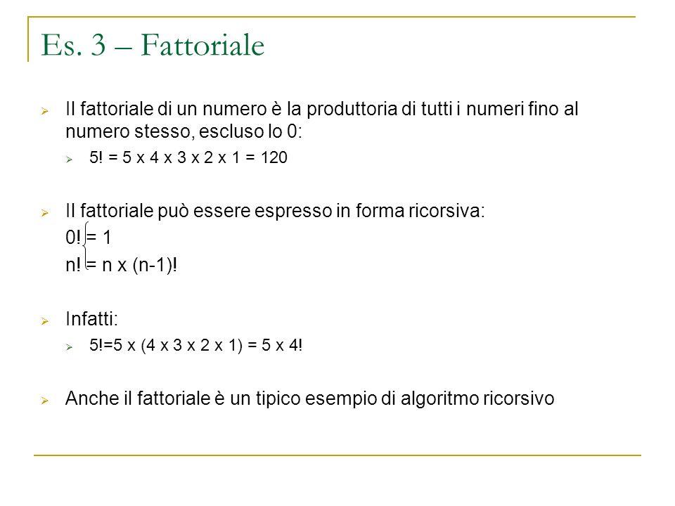 Es. 3 – Fattoriale Il fattoriale di un numero è la produttoria di tutti i numeri fino al numero stesso, escluso lo 0: