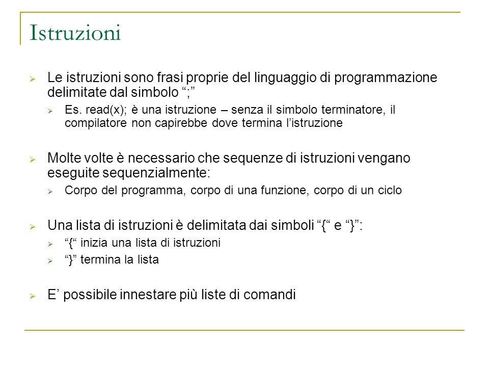 Istruzioni Le istruzioni sono frasi proprie del linguaggio di programmazione delimitate dal simbolo ;