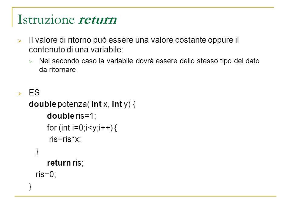 Istruzione return Il valore di ritorno può essere una valore costante oppure il contenuto di una variabile: