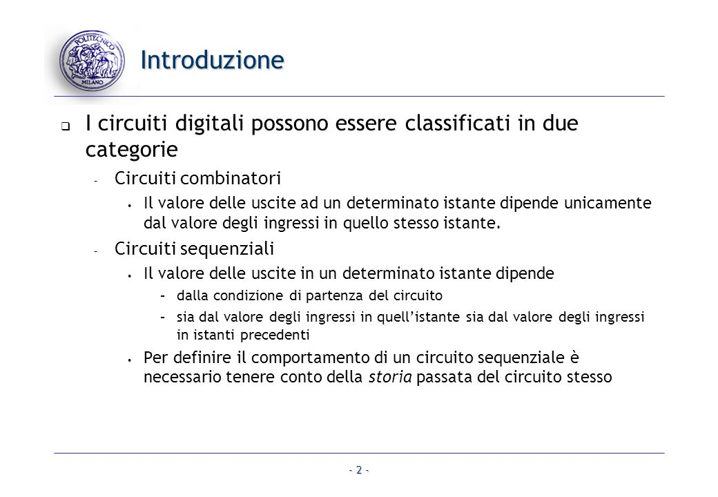 Introduzione I circuiti digitali possono essere classificati in due categorie. Circuiti combinatori.