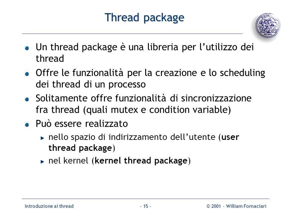 Thread package Un thread package è una libreria per l'utilizzo dei thread.