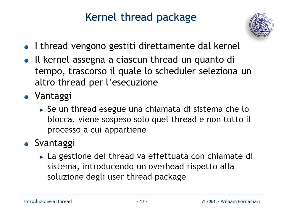 Kernel thread package I thread vengono gestiti direttamente dal kernel
