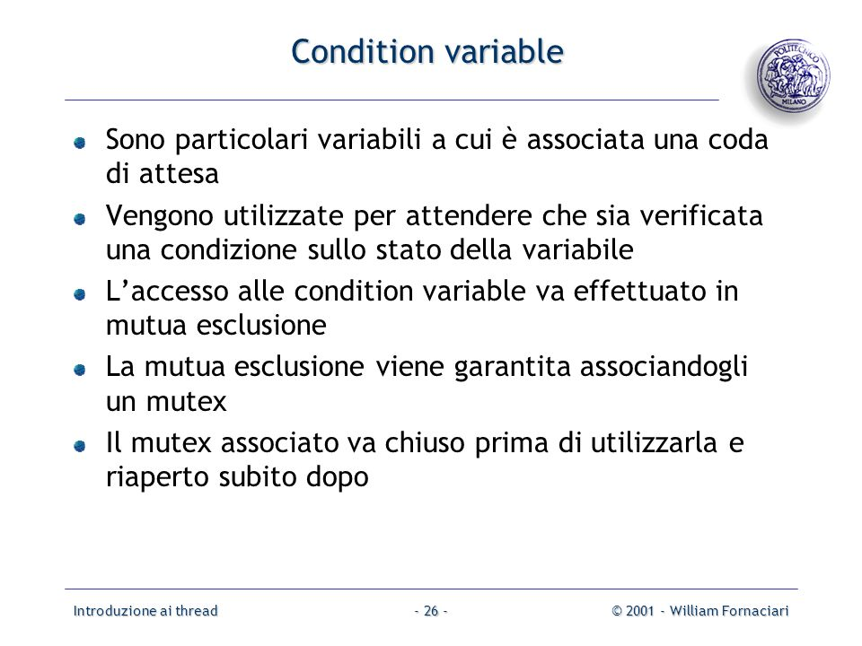 Condition variable Sono particolari variabili a cui è associata una coda di attesa.