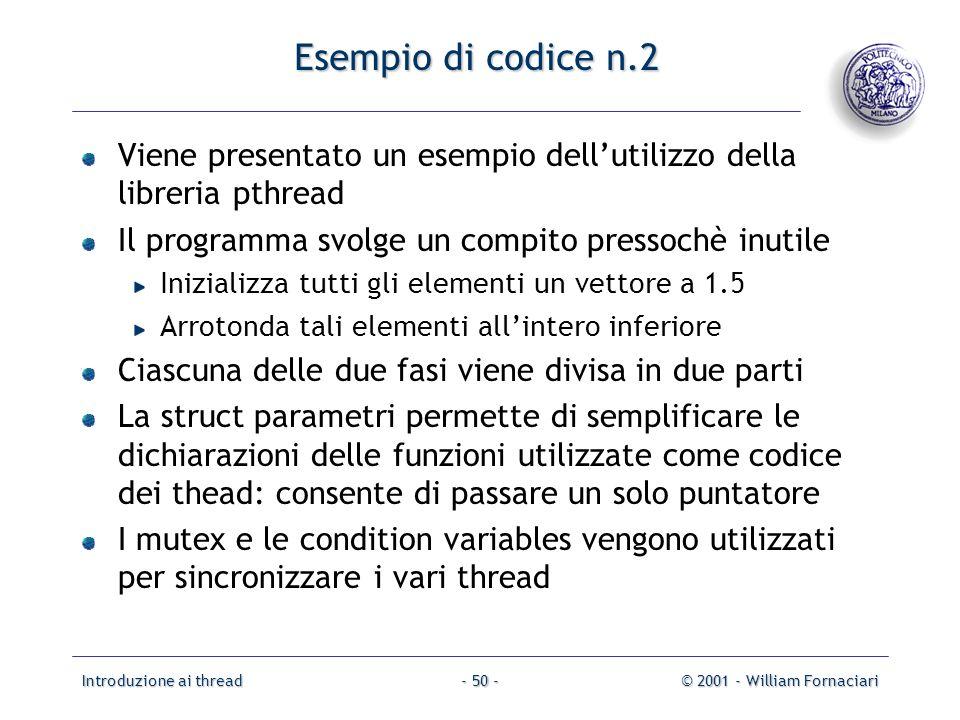 Esempio di codice n.2 Viene presentato un esempio dell'utilizzo della libreria pthread. Il programma svolge un compito pressochè inutile.