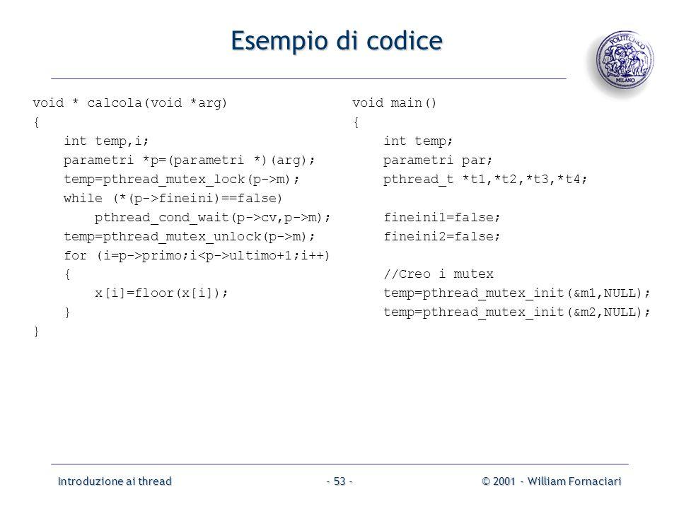 Esempio di codice void * calcola(void *arg) { int temp,i;
