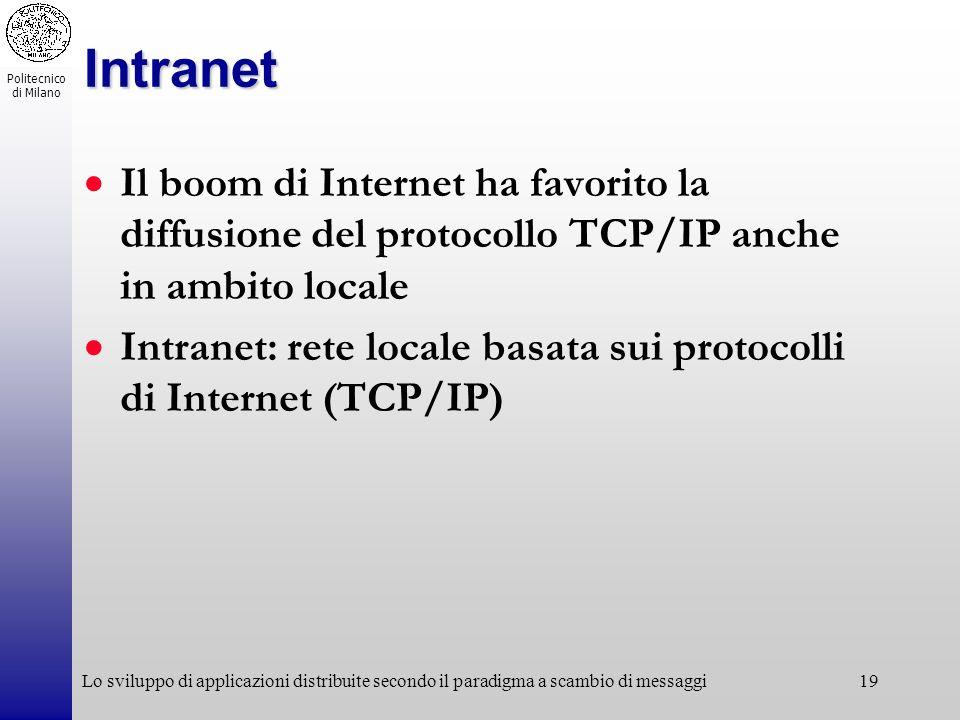 Intranet Il boom di Internet ha favorito la diffusione del protocollo TCP/IP anche in ambito locale.