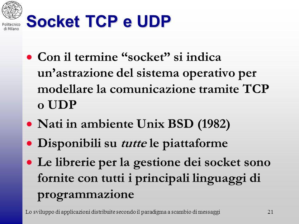 Socket TCP e UDP Con il termine socket si indica un'astrazione del sistema operativo per modellare la comunicazione tramite TCP o UDP.