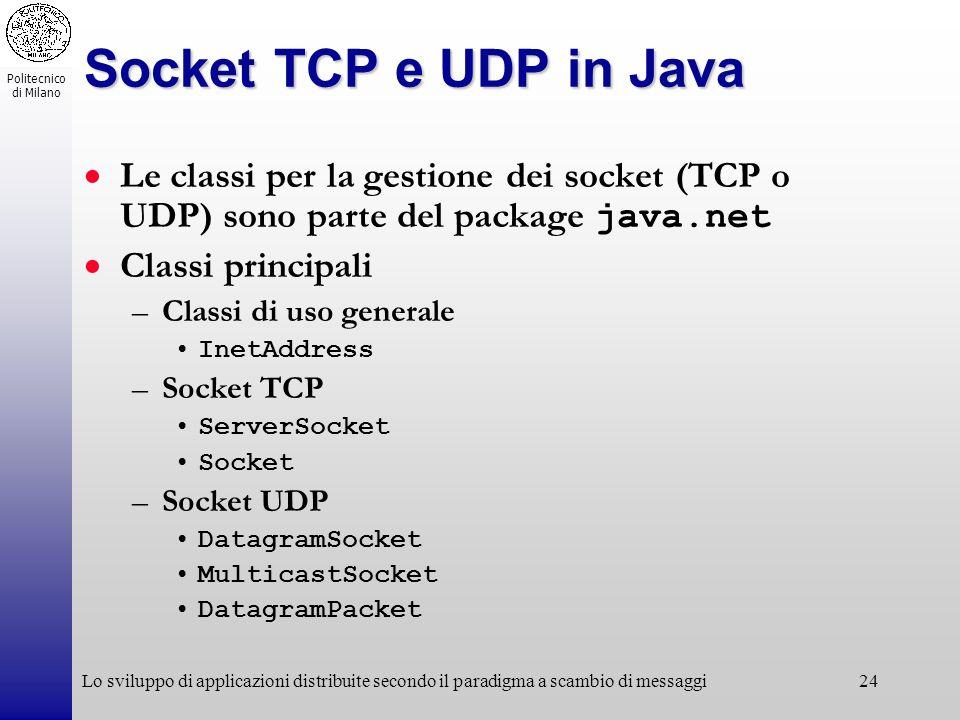 Socket TCP e UDP in Java Le classi per la gestione dei socket (TCP o UDP) sono parte del package java.net.