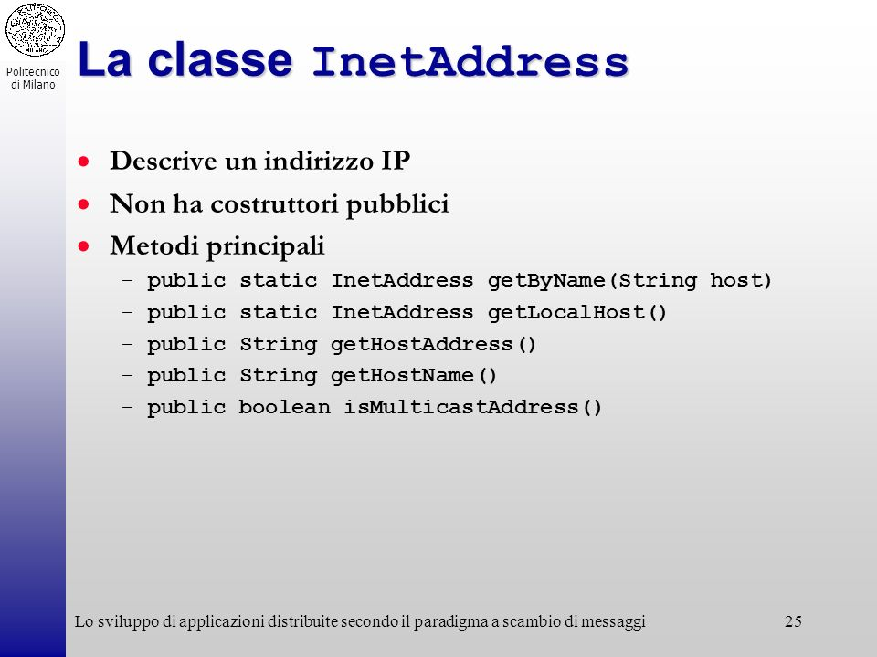 La classe InetAddress Descrive un indirizzo IP