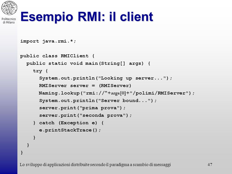 Esempio RMI: il client import java.rmi.*; public class RMIClient {