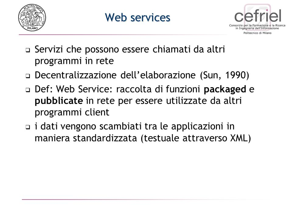 Web servicesServizi che possono essere chiamati da altri programmi in rete. Decentralizzazione dell'elaborazione (Sun, 1990)