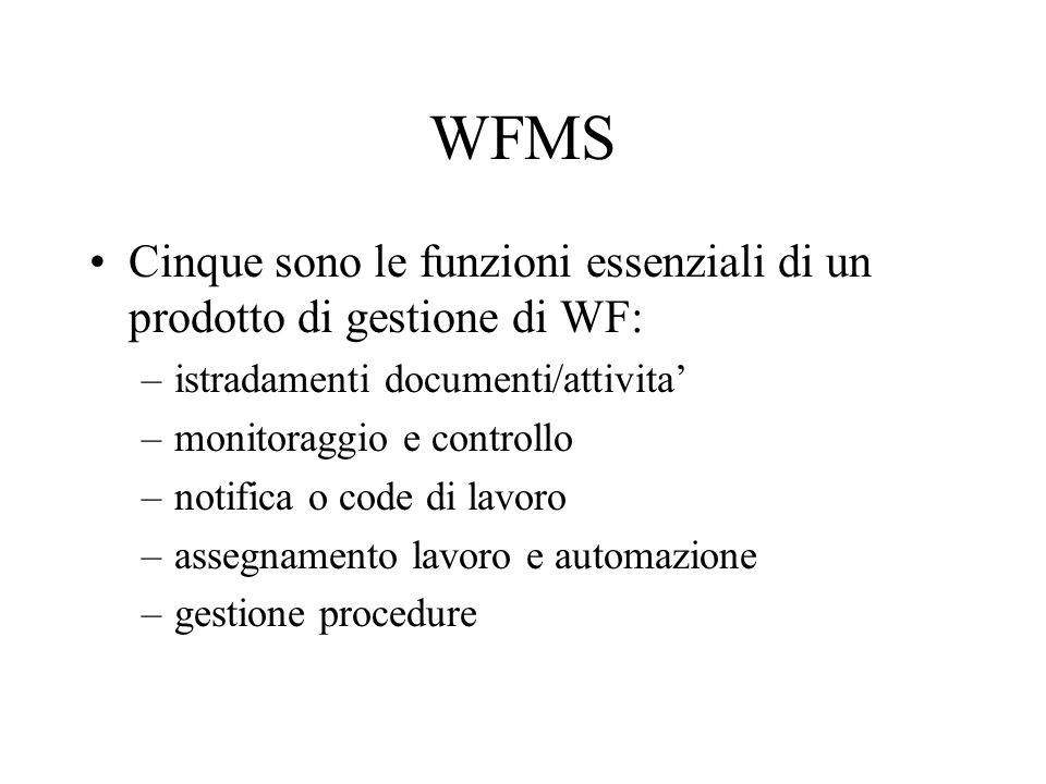 WFMS Cinque sono le funzioni essenziali di un prodotto di gestione di WF: istradamenti documenti/attivita'