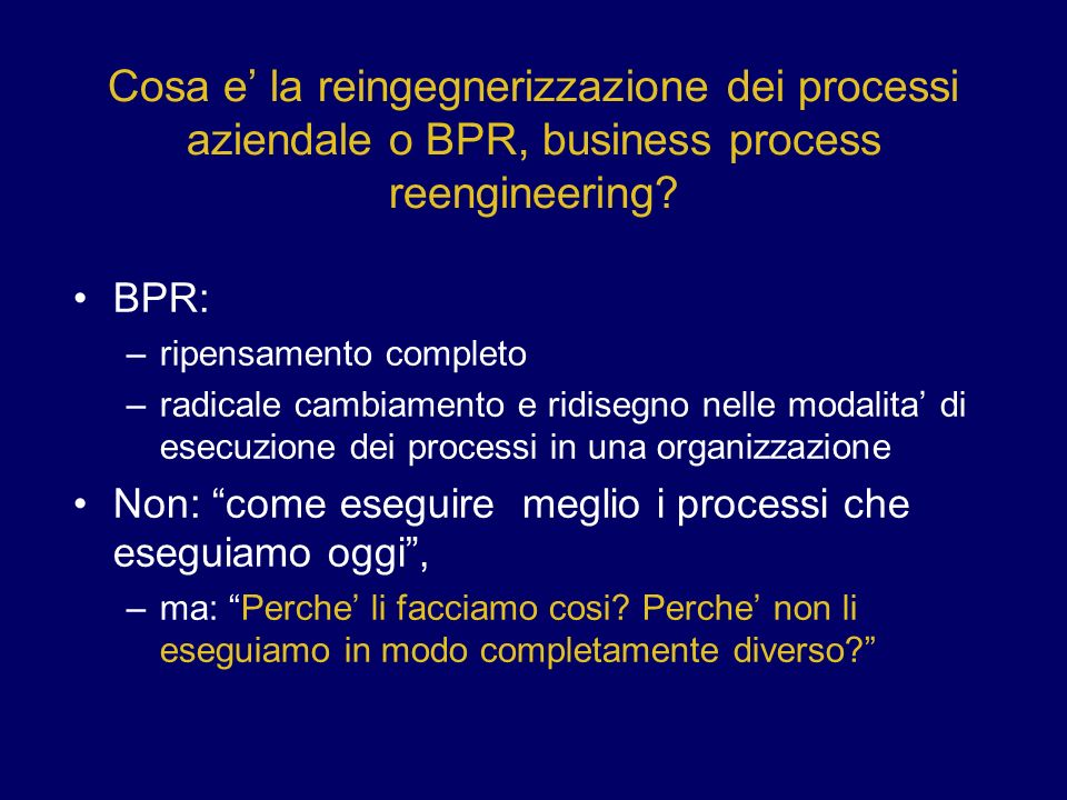 Cosa e' la reingegnerizzazione dei processi aziendale o BPR, business process reengineering