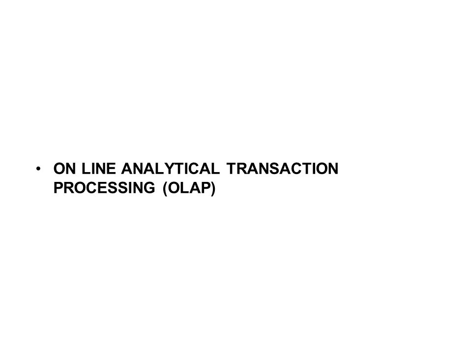 ON LINE ANALYTICAL TRANSACTION PROCESSING (OLAP)