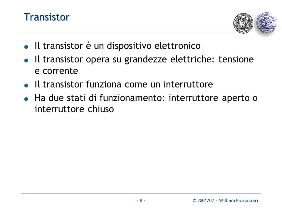 Transistor Il transistor è un dispositivo elettronico