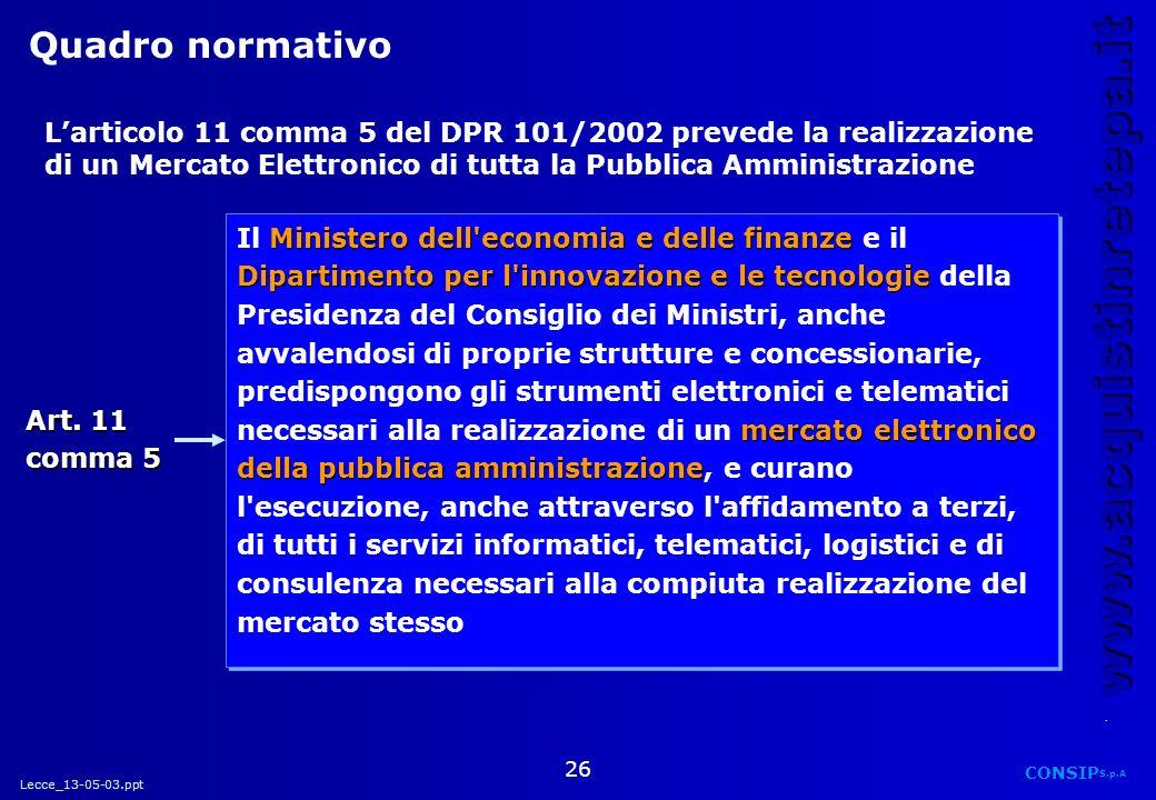 Quadro normativo L'articolo 11 comma 5 del DPR 101/2002 prevede la realizzazione di un Mercato Elettronico di tutta la Pubblica Amministrazione.