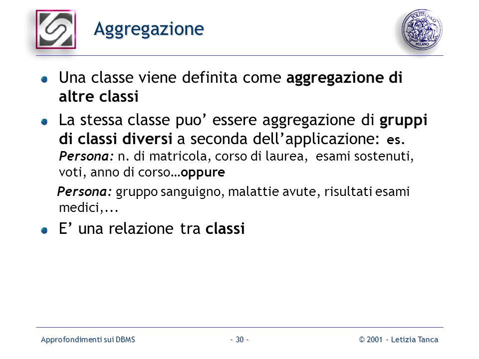 Aggregazione Una classe viene definita come aggregazione di altre classi.
