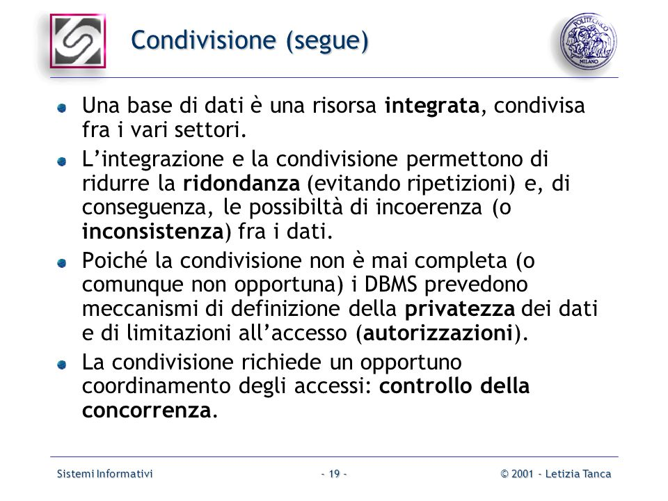 Condivisione (segue)Una base di dati è una risorsa integrata, condivisa fra i vari settori.