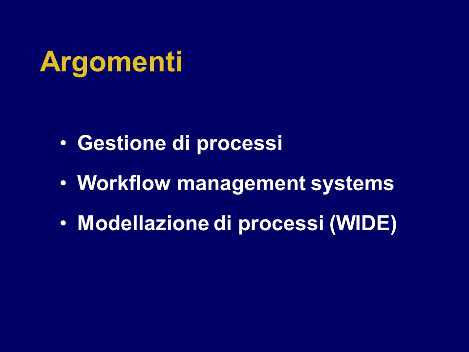 Argomenti Gestione di processi Workflow management systems