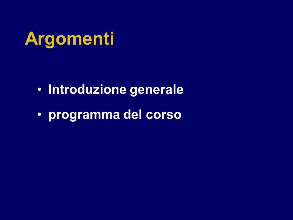 Argomenti Introduzione generale programma del corso