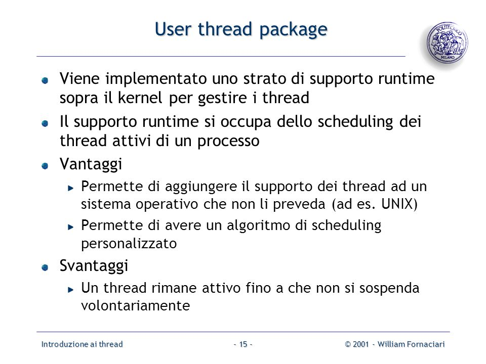 User thread package Viene implementato uno strato di supporto runtime sopra il kernel per gestire i thread.