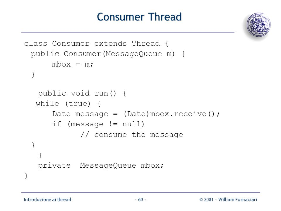 Consumer Thread class Consumer extends Thread {