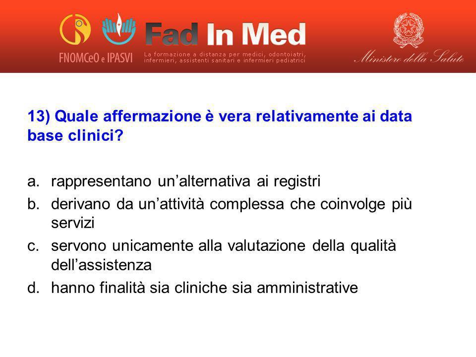 13) Quale affermazione è vera relativamente ai data base clinici