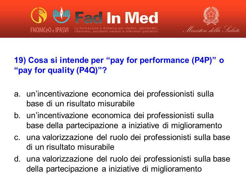 19) Cosa si intende per pay for performance (P4P) o pay for quality (P4Q)