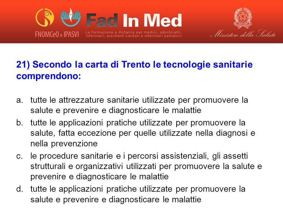 21) Secondo la carta di Trento le tecnologie sanitarie comprendono: