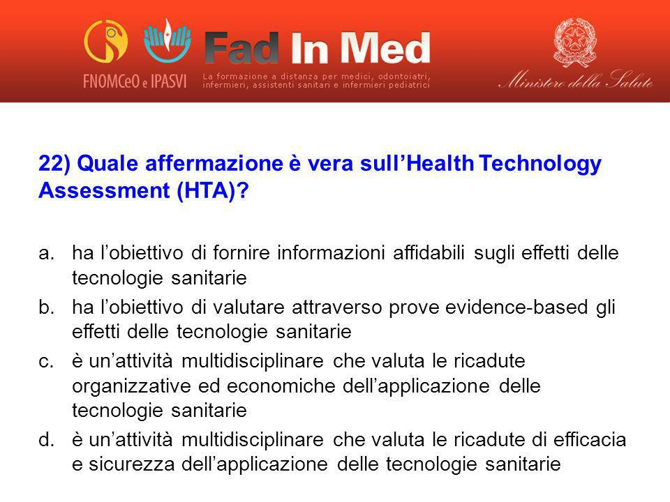 22) Quale affermazione è vera sull'Health Technology Assessment (HTA)