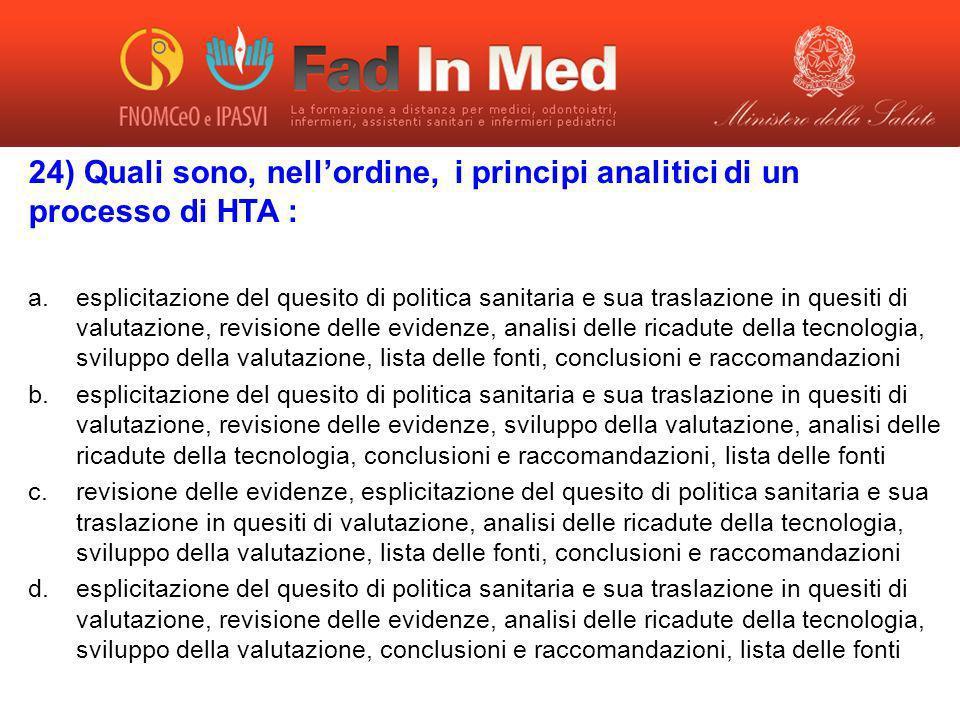 24) Quali sono, nell'ordine, i principi analitici di un processo di HTA :
