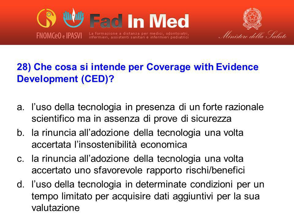 28) Che cosa si intende per Coverage with Evidence Development (CED)