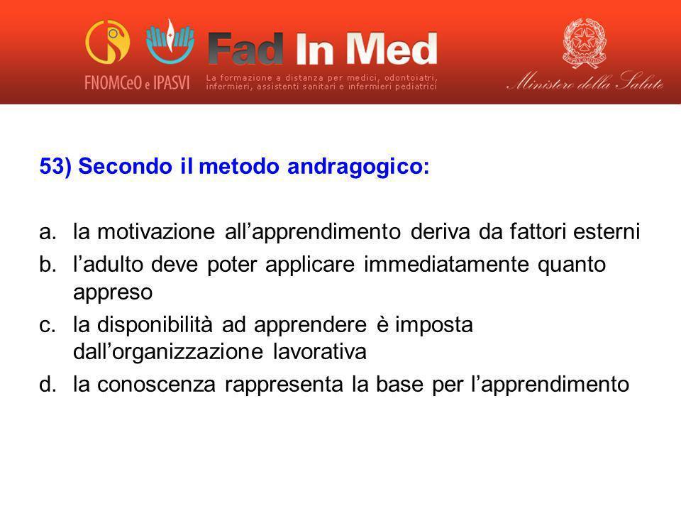 53) Secondo il metodo andragogico: