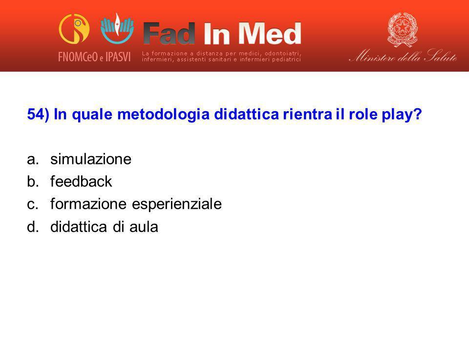 54) In quale metodologia didattica rientra il role play simulazione