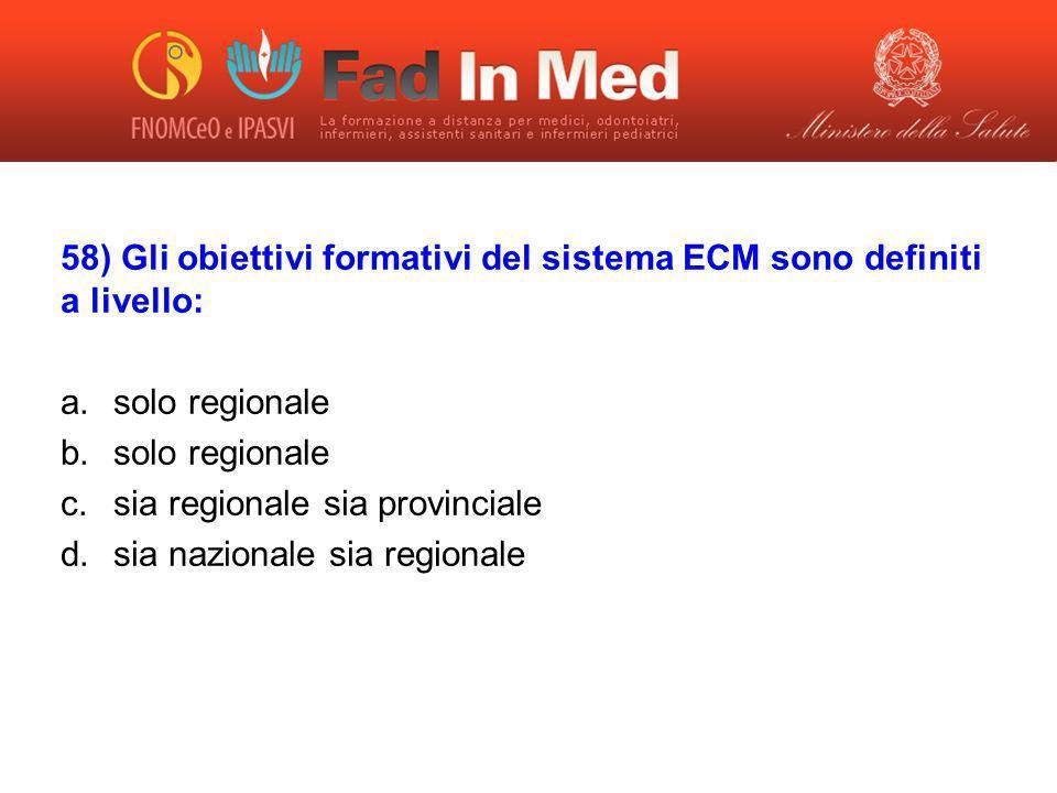 58) Gli obiettivi formativi del sistema ECM sono definiti a livello: