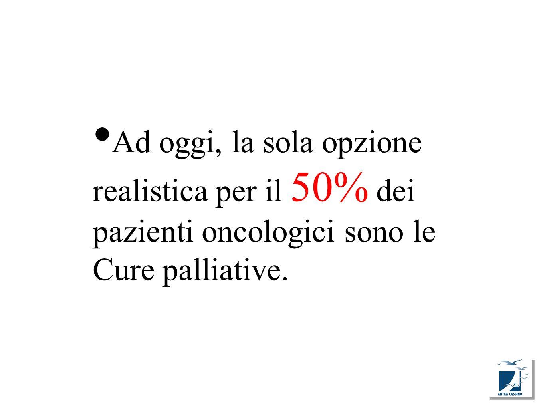 Ad oggi, la sola opzione realistica per il 50% dei pazienti oncologici sono le Cure palliative.