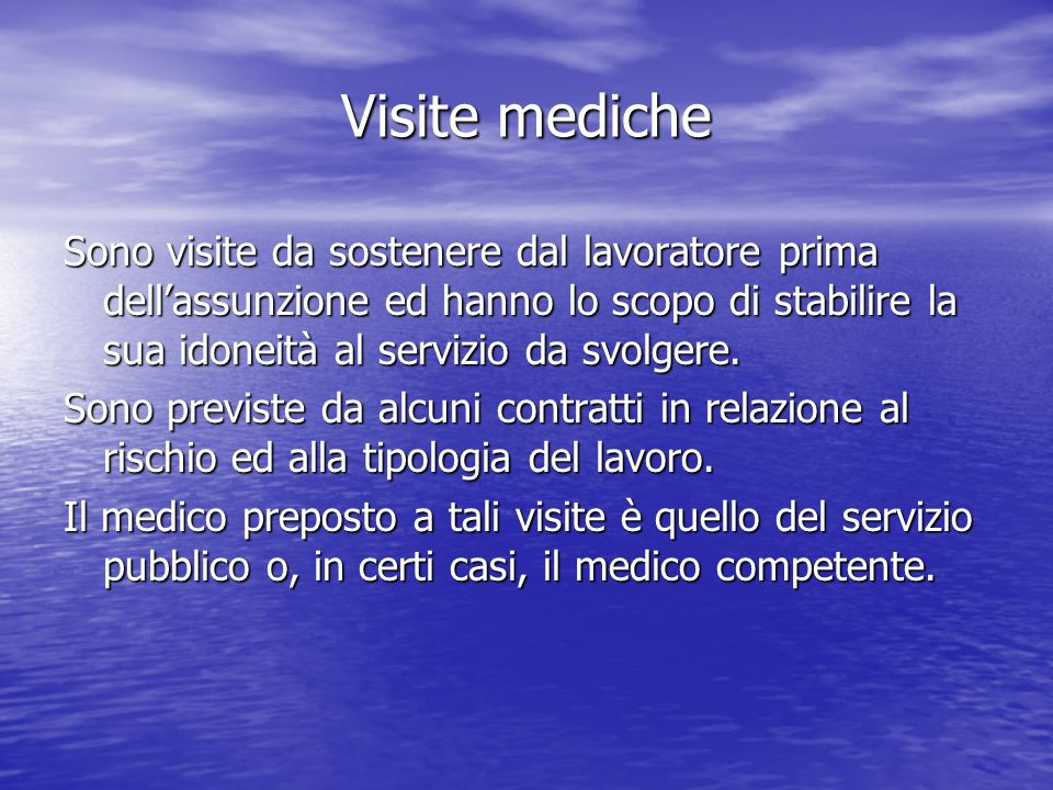 Visite medicheSono visite da sostenere dal lavoratore prima dell'assunzione ed hanno lo scopo di stabilire la sua idoneità al servizio da svolgere.