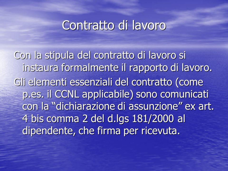 Contratto di lavoro Con la stipula del contratto di lavoro si instaura formalmente il rapporto di lavoro.