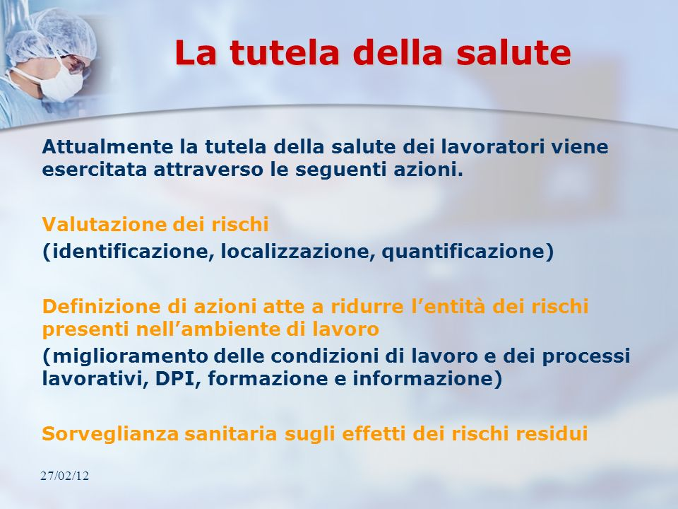 La tutela della salute Attualmente la tutela della salute dei lavoratori viene esercitata attraverso le seguenti azioni.