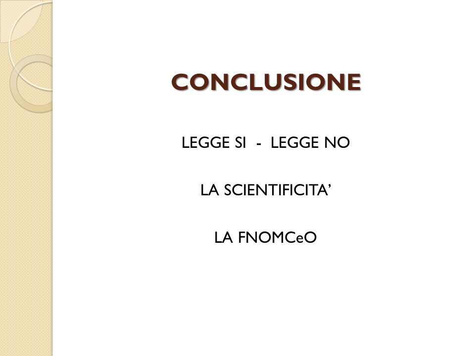CONCLUSIONE LEGGE SI - LEGGE NO LA SCIENTIFICITA' LA FNOMCeO