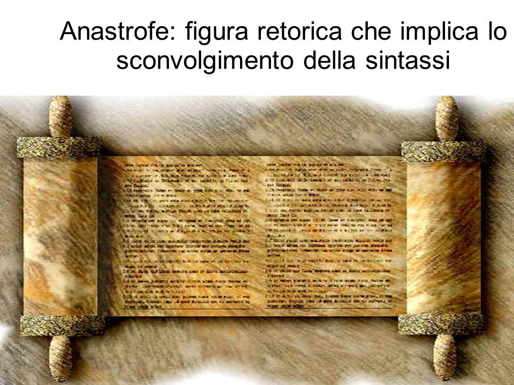 Anastrofe: figura retorica che implica lo sconvolgimento della sintassi