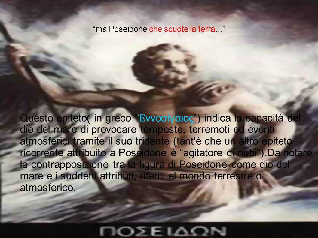 ma Poseidone che scuote la terra...