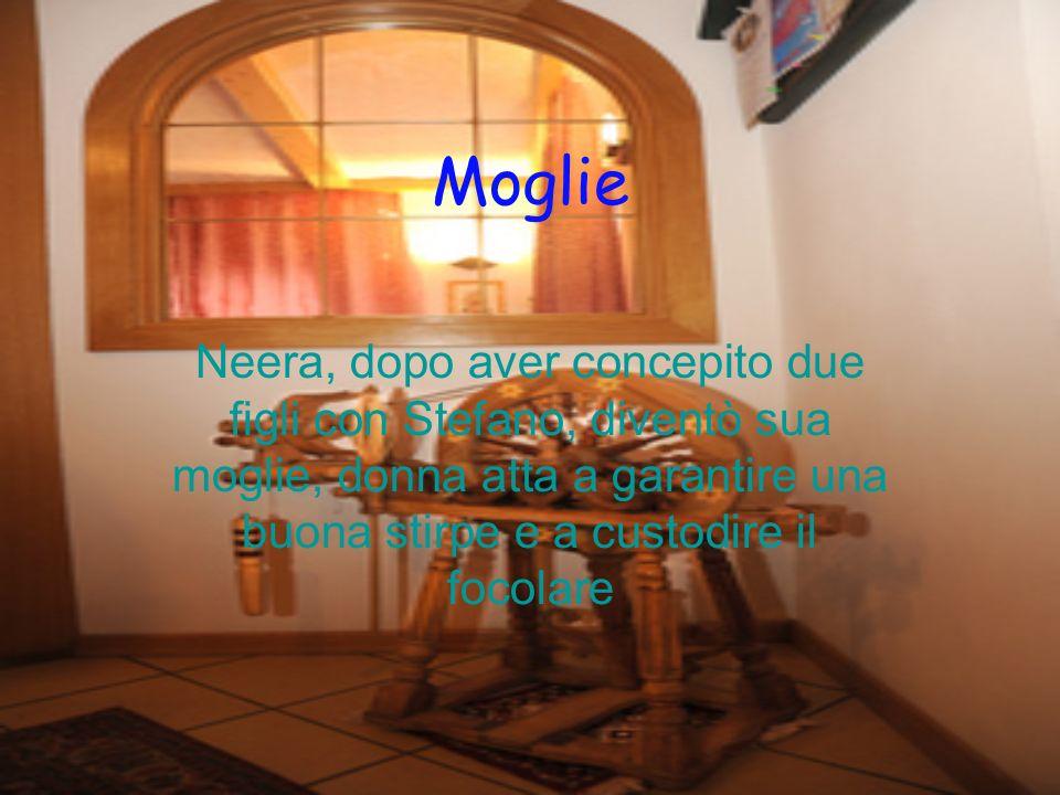 MoglieNeera, dopo aver concepito due figli con Stefano, diventò sua moglie, donna atta a garantire una buona stirpe e a custodire il focolare.
