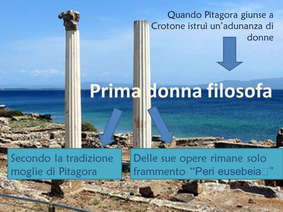 Prima donna filosofa Secondo la tradizione moglie di Pitagora