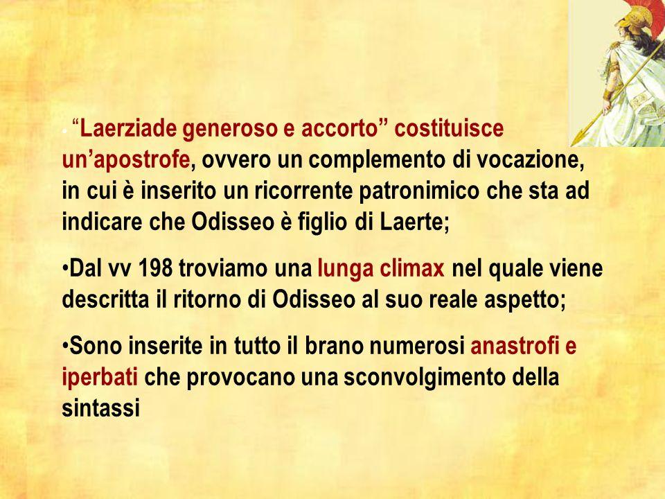 Laerziade generoso e accorto costituisce un'apostrofe, ovvero un complemento di vocazione, in cui è inserito un ricorrente patronimico che sta ad indicare che Odisseo è figlio di Laerte;
