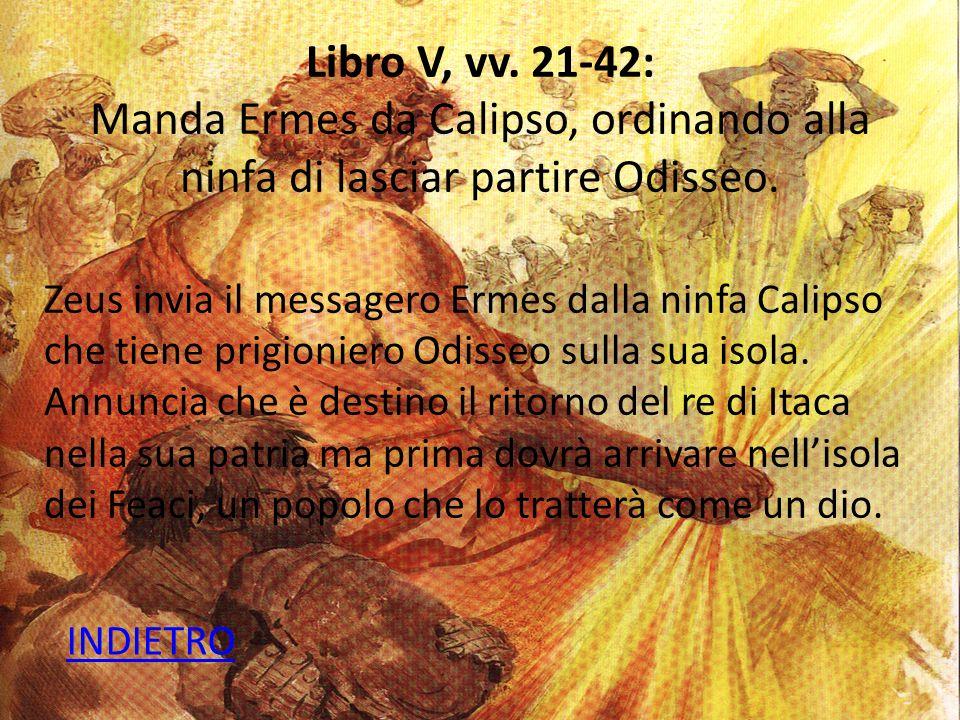 Libro V, vv. 21-42: Manda Ermes da Calipso, ordinando alla ninfa di lasciar partire Odisseo.