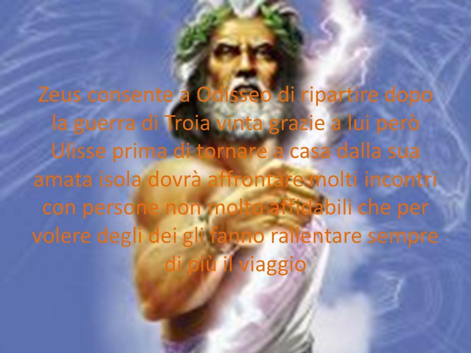 Zeus consente a Odisseo di ripartire dopo la guerra di Troia vinta grazie a lui però Ulisse prima di tornare a casa dalla sua amata isola dovrà affrontare molti incontri con persone non molto affidabili che per volere degli dei gli fanno rallentare sempre di più il viaggio